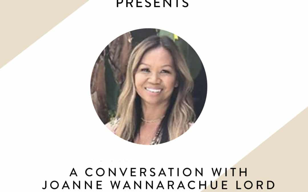 A conversation with Joanne Wannarachue Lord